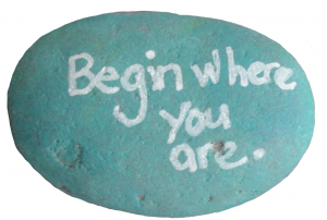 Begin where you are.